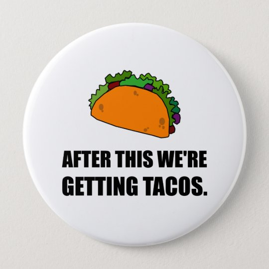 After This Getting Tacos 10 Cm Round Badge