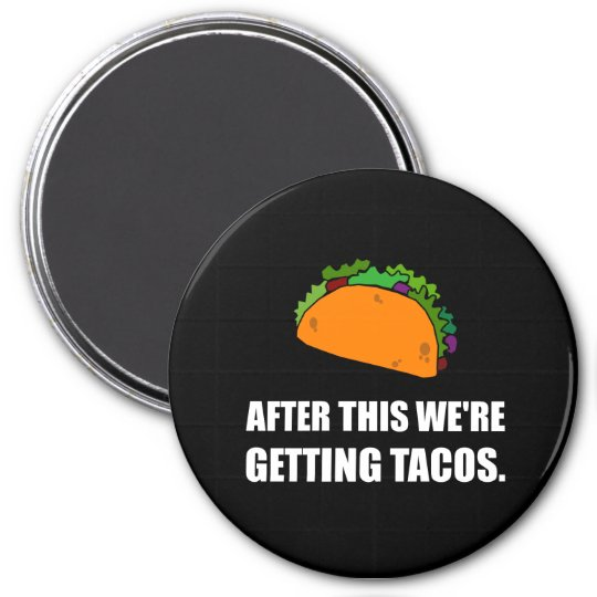 After This Getting Tacos 7.5 Cm Round Magnet