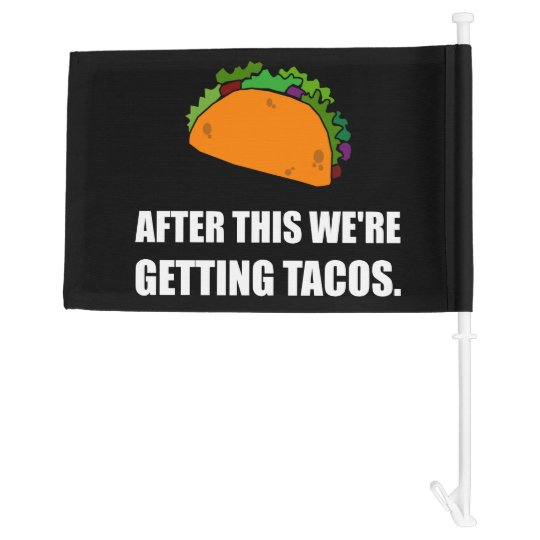 After This Getting Tacos Car Flag