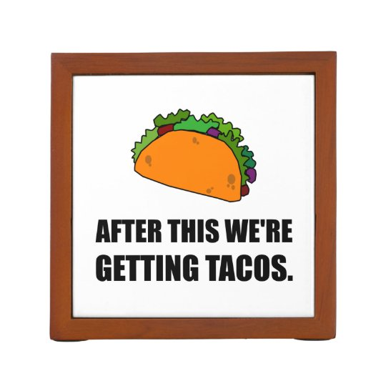 After This Getting Tacos Desk Organiser