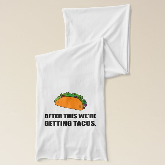 After This Getting Tacos Scarf