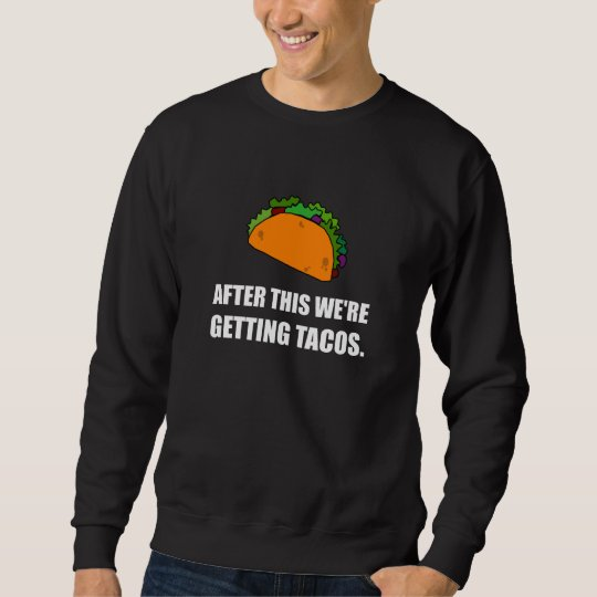 After This Getting Tacos Sweatshirt