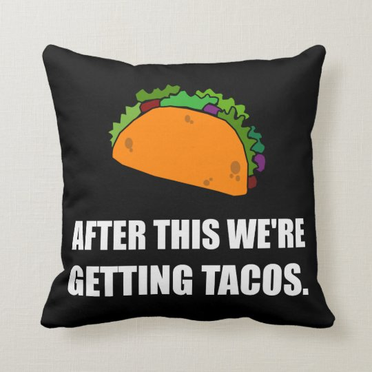 After This Getting Tacos Throw Pillow
