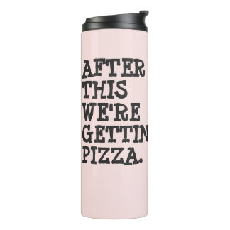 After This We're Getting Pizza | Water Bottle Thermal Tumbler