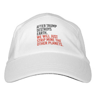 AFTER TRUMP DESTROYS EARTH, WE WILL JUST STRIP MIN HAT