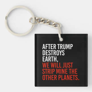 AFTER TRUMP DESTROYS EARTH, WE WILL JUST STRIP MIN KEY RING