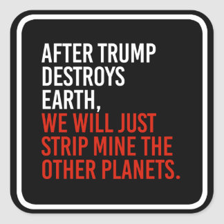 AFTER TRUMP DESTROYS EARTH, WE WILL JUST STRIP MIN SQUARE STICKER