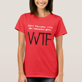 """After Tuesday, WTF"" t-shirt"