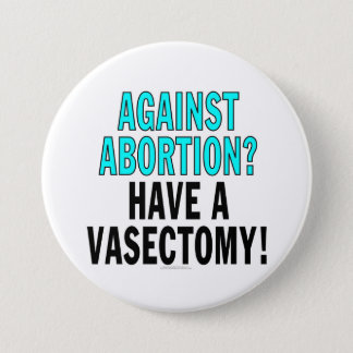 Against abortion? Have a vasectomy! 7.5 Cm Round Badge