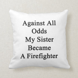 Against All Odds My Sister Became A Firefighter Cushion