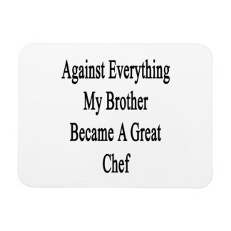Against Everything My Brother Became A Great Chef Rectangle Magnets