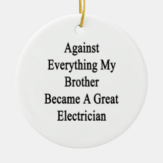 Against Everything My Brother Became A Great Elect Round Ceramic Decoration