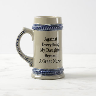 Against Everything My Daughter Became A Great Nurs Coffee Mug
