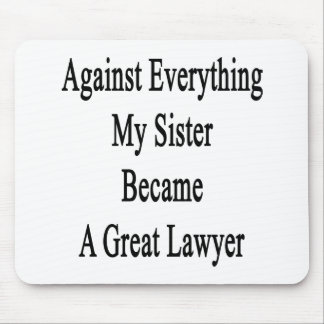 Against Everything My Sister Became A Great Lawyer Mousepads