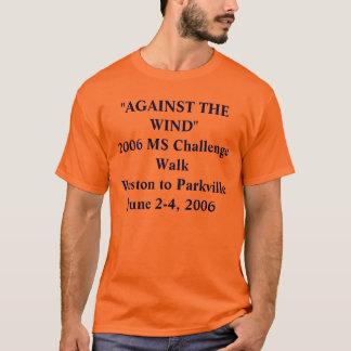 """AGAINST THE WIND""2006 MS Challenge WalkWeston ... T-Shirt"