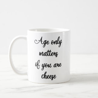 Age only matters if you are cheese Mug