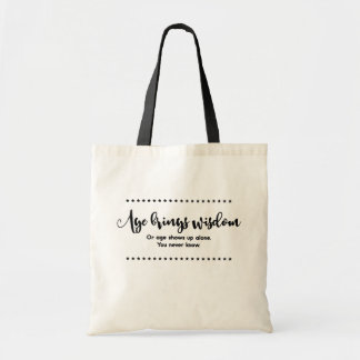 Age & Wisdom Funny Saying Humor Joke Typography Tote Bag