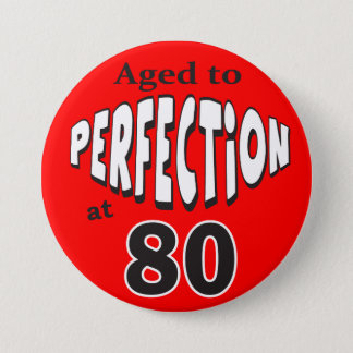 Aged to Perfection at 80 7.5 Cm Round Badge