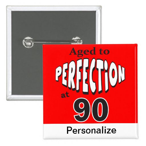 Aged to Perfection at 90 Personalized Button