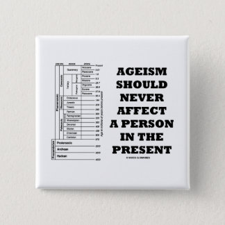 Ageism Should Never Affect A Person In The Present 15 Cm Square Badge