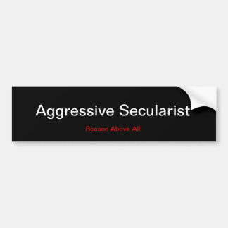 Aggressive Secularist Bumper Sticker
