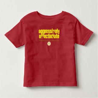 Aggressively Affectionate Kids' T Toddler T-Shirt