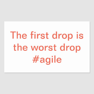 Agile sticker -- The First Drop is the Worst Drop
