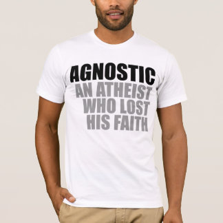 Agnostic: an atheist who lost his faith T-Shirt