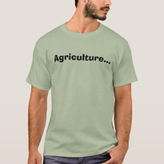 Agriculture... T-Shirt