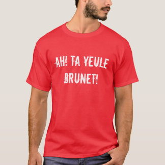 Ah! Ta yeule Brunet! T-Shirt
