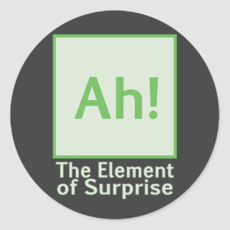 Ah! The element of surprise Classic Round Sticker