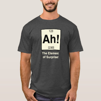 Ah the Element of Surprise Funny Geeky Shirt