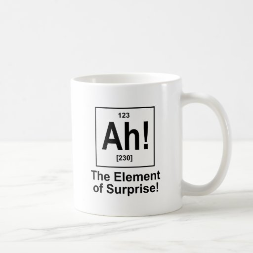 Ah! The Element of Surprise. Mugs