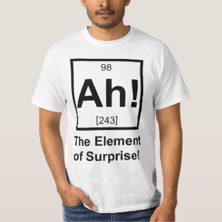 Ah the Element of Surprise Periodic Element Symbol T-Shirt