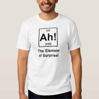 Ah! The Element of Surprise Tshirt