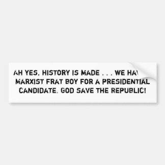 Ah yes, history is made . . . we have a Marxist... Bumper Sticker