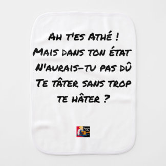 AH, YOU ES ATHÉ! BUT IN YOUR STATE, YOU WOULD NOT BURP CLOTH