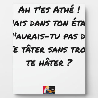 AH, YOU ES ATHÉ! BUT IN YOUR STATE, YOU WOULD NOT PLAQUE