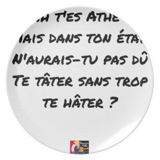 AH, YOU ES ATHÉ! BUT IN YOUR STATE, YOU WOULD NOT PLATE