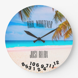 Ahh, Whatever Just Relax Tropical Beach - Large Clock