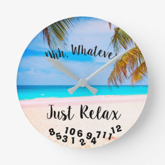 Ahh, Whatever Just Relax Tropical Beach - Round Clock