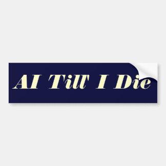 AI Till' I Die Bumper sticker Car Bumper Sticker