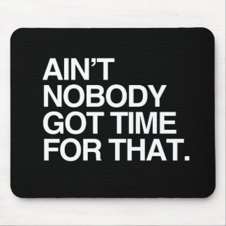 AIN T NOBODY GOT TIME FOR THAT - WHITE - png Mousepads