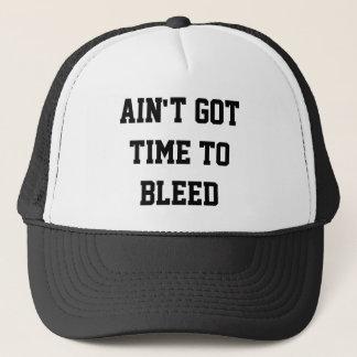 Ain't Got Time To Bleed Trucker Hat