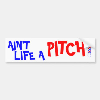 Ain't Life a Pitch! Bumper Sticker