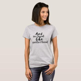 Aint No hood Like Motherhood T-Shirt