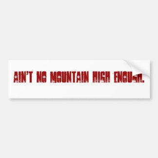 Ain't no mountain high enough. bumper sticker