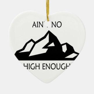 Ain't No Mountain High Enough Ceramic Ornament