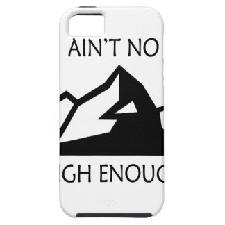 Ain't No Mountain High Enough iPhone 5 Case