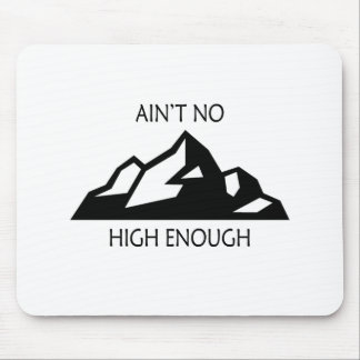 Ain't No Mountain High Enough Mouse Pad